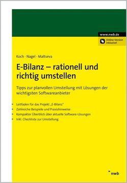 E-Bilanz – rationell und richtig umstellen von Koch,  Sebastian, Maltseva,  Natalya, Nagel,  Christian F.-J.