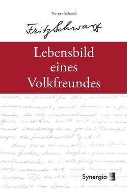 E-Book: Fritz Schwarz – Das Lebensbild eines Volksfreundes von Schmid,  Werner