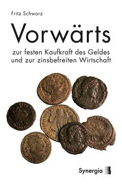 E-Book – Vorwärts zur festen Kaufkraft des Geldes und zur zinsbefreiten Wirtschaft von Schwarz,  Fritz