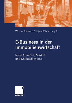 E-Business in der Immobilienwirtschaft von Böhm,  Jürgen, Rohmert,  Werner