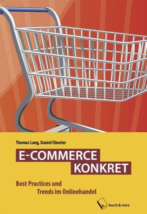 E-COMMERCE KONKRET von Ebneter,  Daniel, Lang,  Thomas