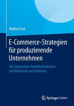 E-Commerce-Strategien für produzierende Unternehmen von Fost,  Markus
