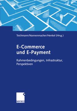 E-Commerce und E-Payment von Henkel,  Joachim, Nonnenmacher,  Martin, Teichmann,  Rene