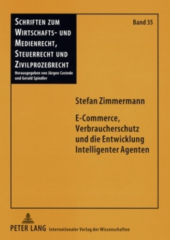 E-Commerce, Verbraucherschutz und die Entwicklung Intelligenter Agenten von Zimmermann,  Stefan