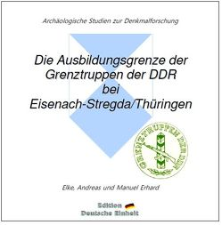 e-documentation / Die Ausbildungsgrenze der Grenztruppen der DDR bei Eisenach-Stregda/Thüringen von Erhard,  Andreas, Erhard,  Elke, Erhard,  Manuel