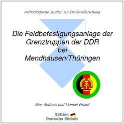 e-documentation / Die Feldbefestigungsanlage der Grenztruppen der DDR bei Mendhausen/Thüringen von Erhard,  Andreas, Erhard,  Elke, Erhard,  Manuel