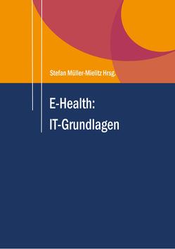 E-Health: IT-Grundlagen von Müller-Mielitz,  Stefan