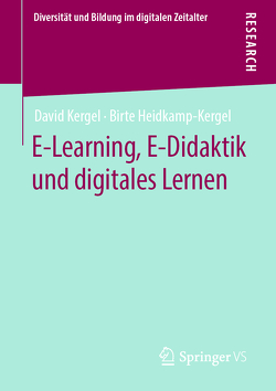 E-Learning, E-Didaktik und digitales Lernen von Heidkamp-Kergel,  Birte, Kergel,  David