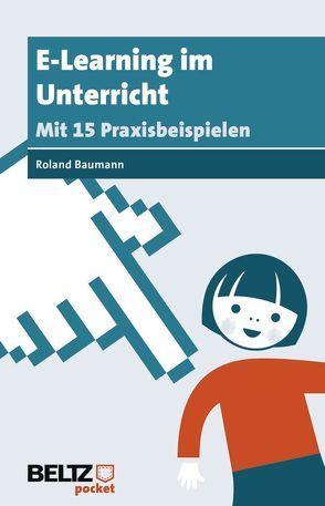E-Learning im Unterricht von Baumann,  Roland