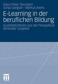 E-Learning in der beruflichen Bildung von Arens,  Markus, Ganguin,  Sonja, Treumann,  Klaus Peter