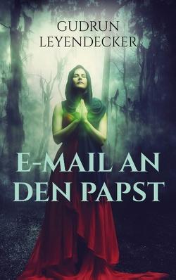 E-Mail an den Papst von Leyendecker,  Gudrun