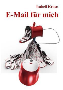 E-Mail für mich – Roman von DeBehr,  Verlag, Kruse,  Isabell