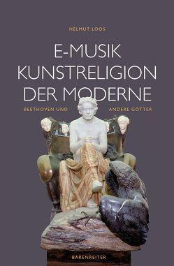 E-Musik – Kunstreligion der Moderne von Loos,  Helmut
