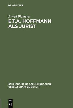 E.T.A. Hoffmann als Jurist von Blomeyer,  Arwed