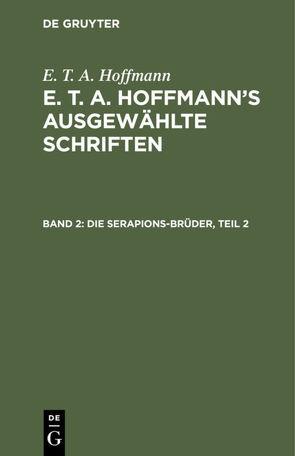 E. T. A. Hoffmann: E. T. A. Hoffmann's ausgewählte Schriften / Die Serapions-Brüder, Teil 2 von Hoffmann,  E T A