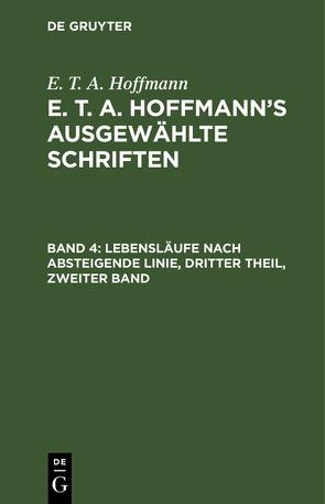 E. T. A. Hoffmann: E. T. A. Hoffmann's ausgewählte Schriften / Lebensläufe nach absteigende Linie, Dritter Theil, zweiter Band von Hoffmann,  E T A