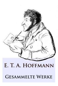E. T. A. Hoffmann – Gesammelte Werke von Hoffmann,  E T A