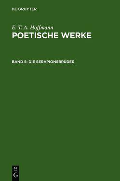 E. T. A. Hoffmann: Poetische Werke / Die Serapionsbrüder, Band 1 von Hoffmann,  E T A, Wellenstein,  Walter