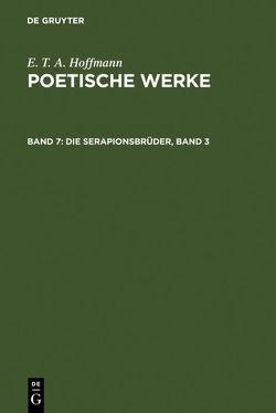 E. T. A. Hoffmann: Poetische Werke / Die Serapionsbrüder, Band 3 von Hoffmann,  E T A, Wellenstein,  Walter