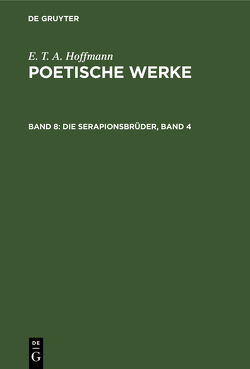E. T. A. Hoffmann: Poetische Werke / Die Serapionsbrüder, Band 4 von Hoffmann,  E T A, Wellenstein,  Walter