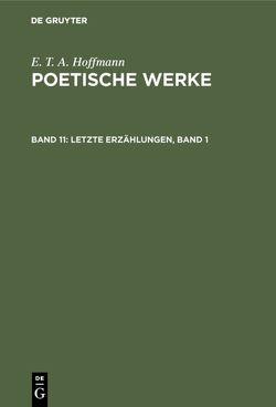 E. T. A. Hoffmann: Poetische Werke / Letzte Erzählungen, Band 1 von Hoffmann,  E T A, Wellenstein,  Walter
