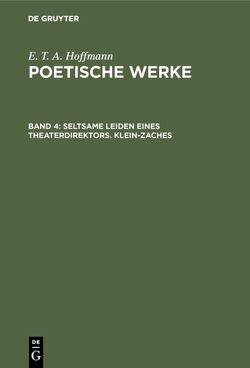 E. T. A. Hoffmann: Poetische Werke / Seltsame Leiden eines Theaterdirektors. Klein-Zaches von Hoffmann,  E T A, Wellenstein,  Walter