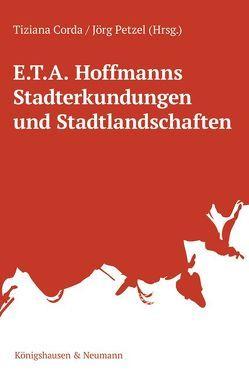 E.T.A. Hoffmanns Stadterkundungen und Stadtlandschaften von Corda,  Tiziana, Petzel,  Jörg