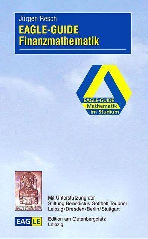 EAGLE-GUIDE Finanzmathematik von Resch,  Jürgen