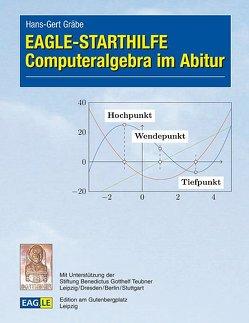 EAGLE-STARTHILFE Computeralgebra im Abitur von Gräbe,  Hans-Gert