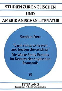 «Earth rising to heaven and heaven descending»- Die Werke Emily Brontës im Kontext der englischen Romantik von Dörr,  Stephan
