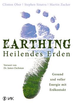 Earthing – Heilendes Erden von Ober,  Clinton, Oschman,  James, Seidel,  Isolde, Sinatra,  Stephen, Zucker,  Martin