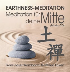 EARTHNESS-MEDITATION. Meditation für deine Mitte (Musik-CD) von Eckert,  Gottfried, Wambach,  Franz-Josef