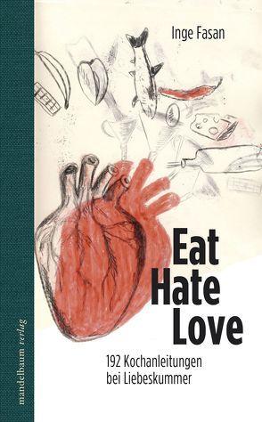 Eat Hate Love von Fasan,  Inge, Wolfsgruber,  Linda