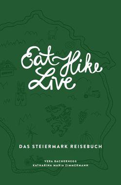 Eat Hike Live: Das Steiermark Reisebuch von Bachernegg,  Vera, Lemmerer,  Simon, Zimmermann,  Katharina Maria
