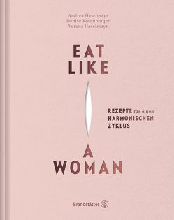 Eat like a woman von Haselmayr,  Andrea, Haselmayr,  Verena, Lorenz,  Lukas, Rosenberger,  Denise