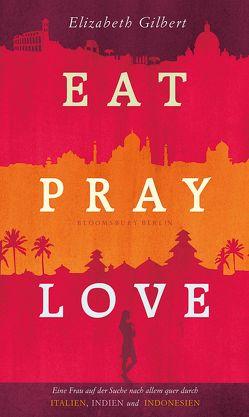 Eat, Pray, Love von Gilbert,  Elizabeth