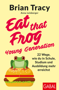Eat that Frog – Young Generation von Leinberger,  Anna, Tracy,  Brian