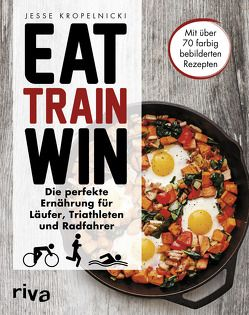 Eat. Train. Win. von Kropelnicki,  Jesse