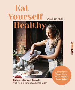 Eat Yourself Healthy von Rossi,  Megan