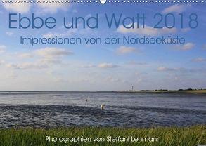 Ebbe und Watt 2018. Impressionen von der Nordseeküste (Wandkalender 2018 DIN A2 quer) von Lehmann,  Steffani