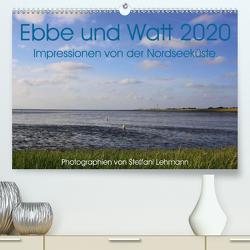 Ebbe und Watt 2020. Impressionen von der Nordseeküste (Premium, hochwertiger DIN A2 Wandkalender 2020, Kunstdruck in Hochglanz) von Lehmann,  Steffani