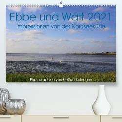 Ebbe und Watt 2021. Impressionen von der Nordseeküste (Premium, hochwertiger DIN A2 Wandkalender 2021, Kunstdruck in Hochglanz) von Lehmann,  Steffani