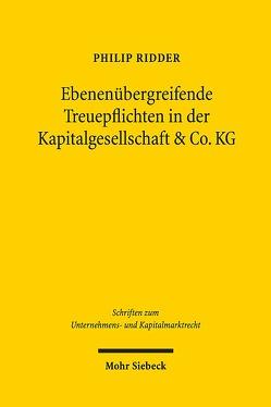 Ebenenübergreifende Treuepflichten in der Kapitalgesellschaft & Co. KG von Ridder,  Philip