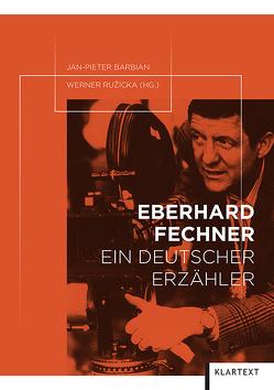 Eberhard Fechner – ein deutscher Erzähler von Barbian,  Jan-Pieter, Ruzicka,  Werner