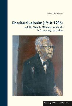 Eberhard Leibnitz (1910-1986) und die Chemie Mitteldeutschlands in Forschung und Lehre von Stottmeister,  Ulrich