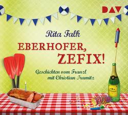 Eberhofer, zefix! Geschichten vom Franzl von Falk,  Rita, Tramitz,  Christian