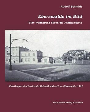 Eberswalde im Bild von Becker,  Klaus D, Schmidt,  Rudolf