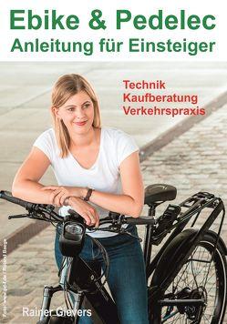 Ebike & Pedelec – Anleitung für Einsteiger: Technik – Kaufberatung – Verkehrspraxis von Gievers,  Rainer