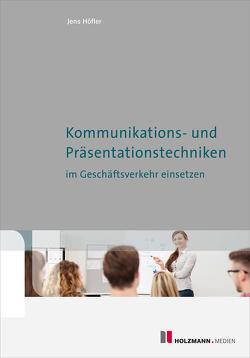"""EBook """"Kommunikations- und Präsentationstechniken im Geschäftsverkehr einsetzen"""" von Höfler,  Jens"""