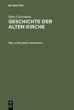 Hans Lietzmann: Geschichte der alten Kirche / Ecclesia catholica von Lietzmann,  Hans